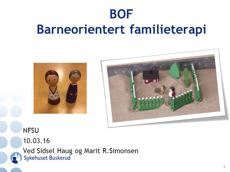 BOF Barneorientert familieterapi NFSU 10.03.16 Ved Sidsel Haug og Marit R.Simonsen 1