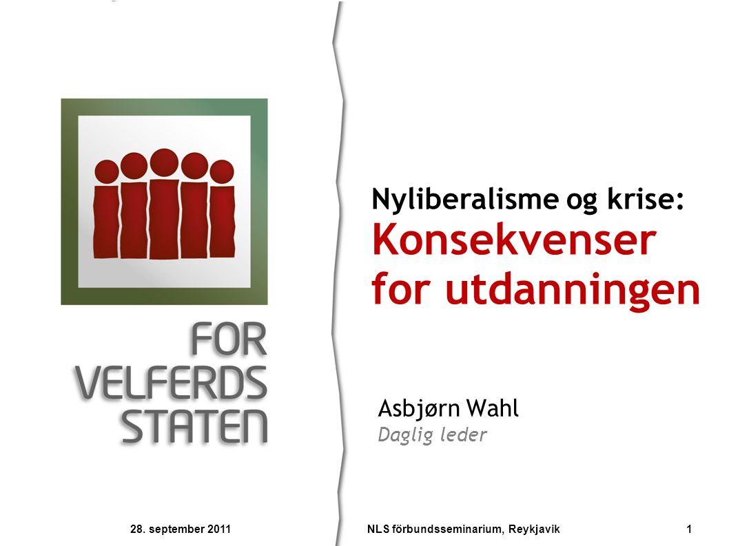 Asbjørn Wahl Daglig leder Nyliberalisme og krise: Konsekvenser for utdanningen 28.