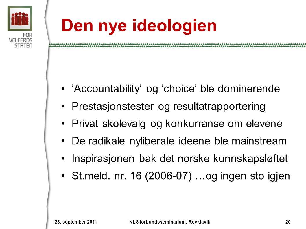 Den nye ideologien 'Accountability' og 'choice' ble dominerende Prestasjonstester og resultatrapportering Privat skolevalg og konkurranse om elevene De radikale nyliberale ideene ble mainstream Inspirasjonen bak det norske kunnskapsløftet St.meld.