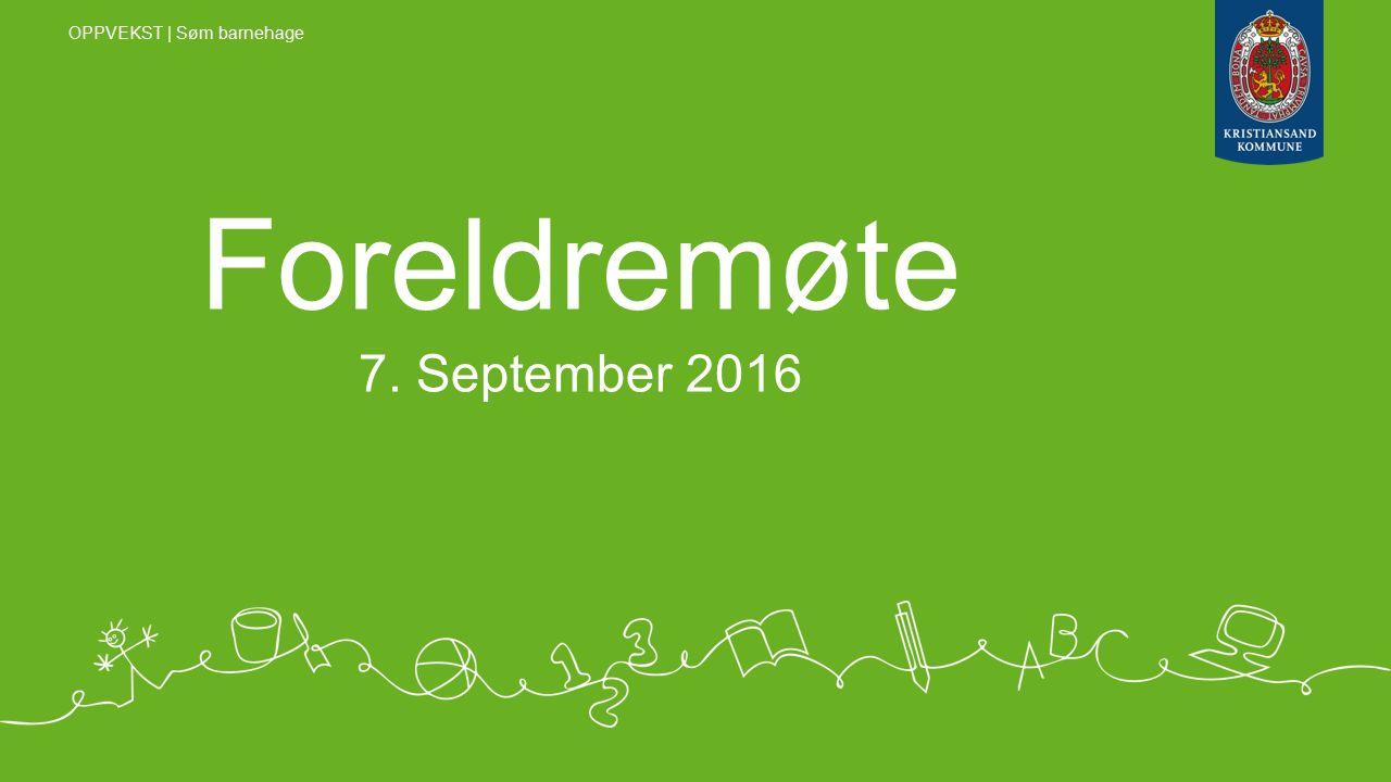 Foreldremøte 7. September 2016 OPPVEKST | Søm barnehage