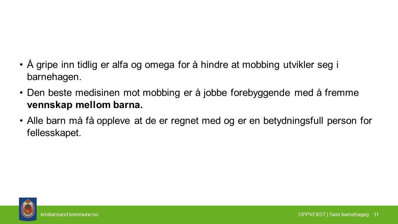 kristiansand.kommune.no Å gripe inn tidlig er alfa og omega for å hindre at mobbing utvikler seg i barnehagen.