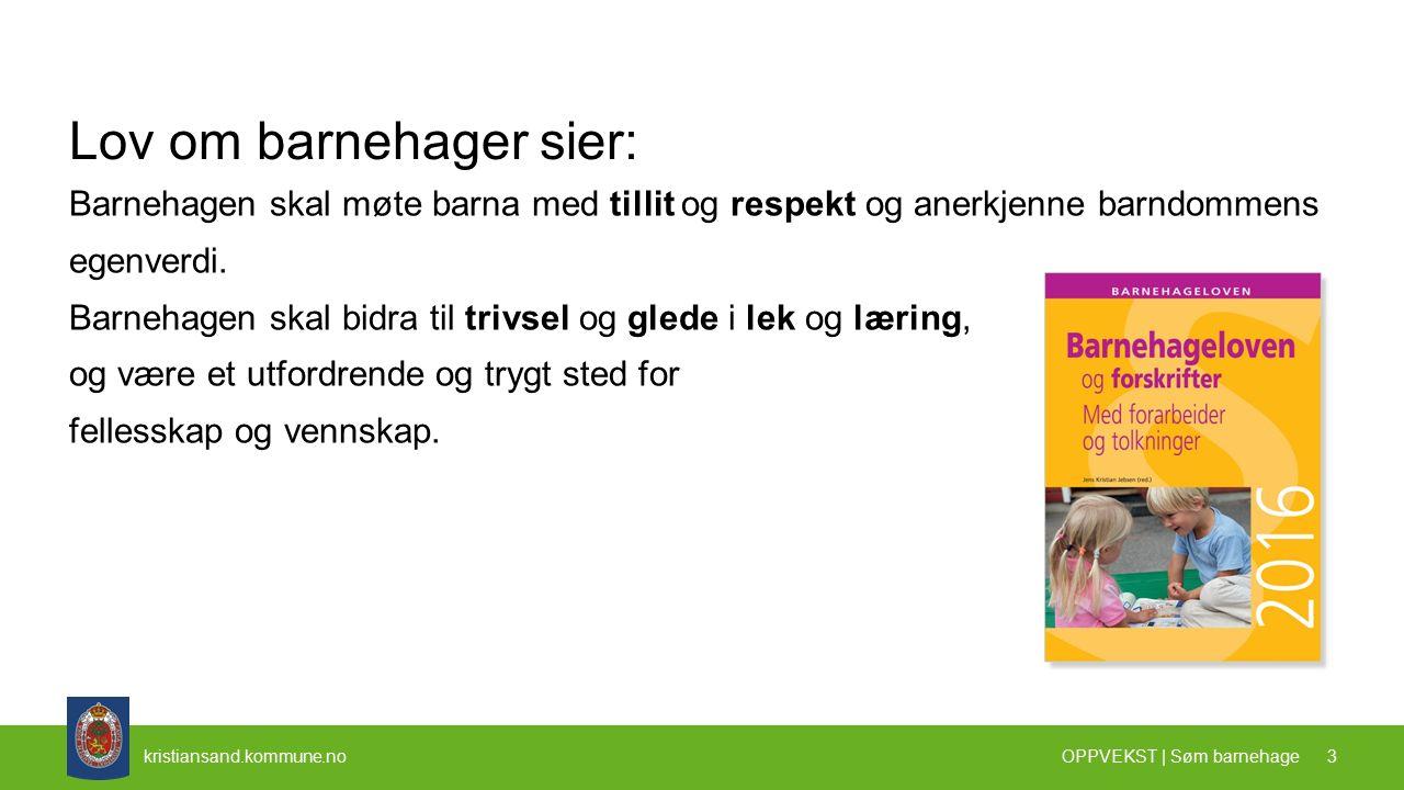 kristiansand.kommune.no Lov om barnehager sier: Barnehagen skal møte barna med tillit og respekt og anerkjenne barndommens egenverdi.