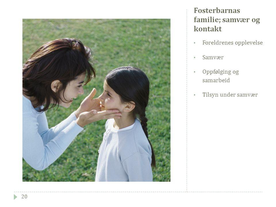 Fosterbarnas familie; samvær og kontakt Foreldrenes opplevelse Samvær Oppfølging og samarbeid Tilsyn under samvær 20