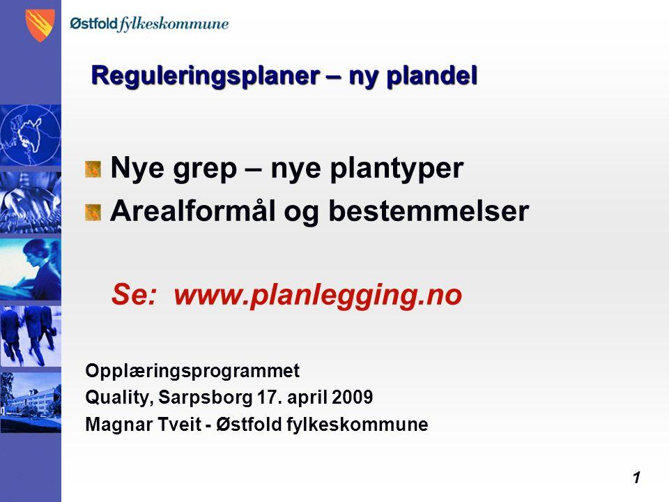 1 Reguleringsplaner – ny plandel Nye grep – nye plantyper Arealformål og bestemmelser Se: www.planlegging.no Opplæringsprogrammet Quality, Sarpsborg 17.