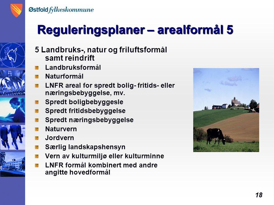 18 Reguleringsplaner – arealformål 5 5 Landbruks-, natur og friluftsformål samt reindrift Landbruksformål Naturformål LNFR areal for spredt bolig- fritids- eller næringsbebyggelse, mv.
