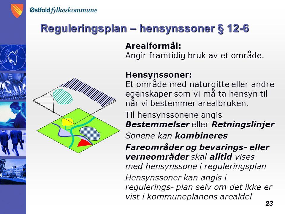 23 Reguleringsplan – hensynssoner § 12-6 Hensynssoner: Et område med naturgitte eller andre egenskaper som vi må ta hensyn til når vi bestemmer arealbruken.