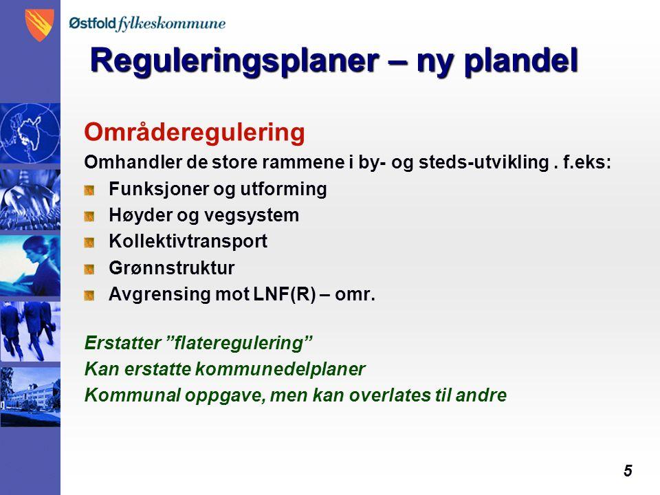5 Reguleringsplaner – ny plandel Områderegulering Omhandler de store rammene i by- og steds-utvikling.