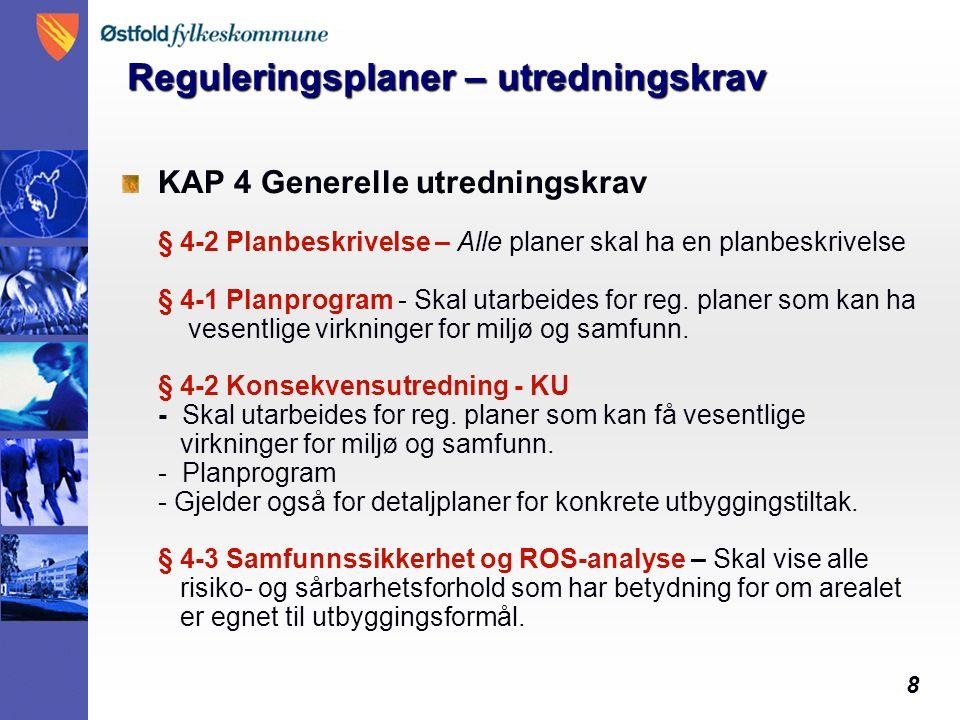 8 Reguleringsplaner – utredningskrav KAP 4 Generelle utredningskrav § 4-2 Planbeskrivelse – Alle planer skal ha en planbeskrivelse § 4-1 Planprogram - Skal utarbeides for reg.