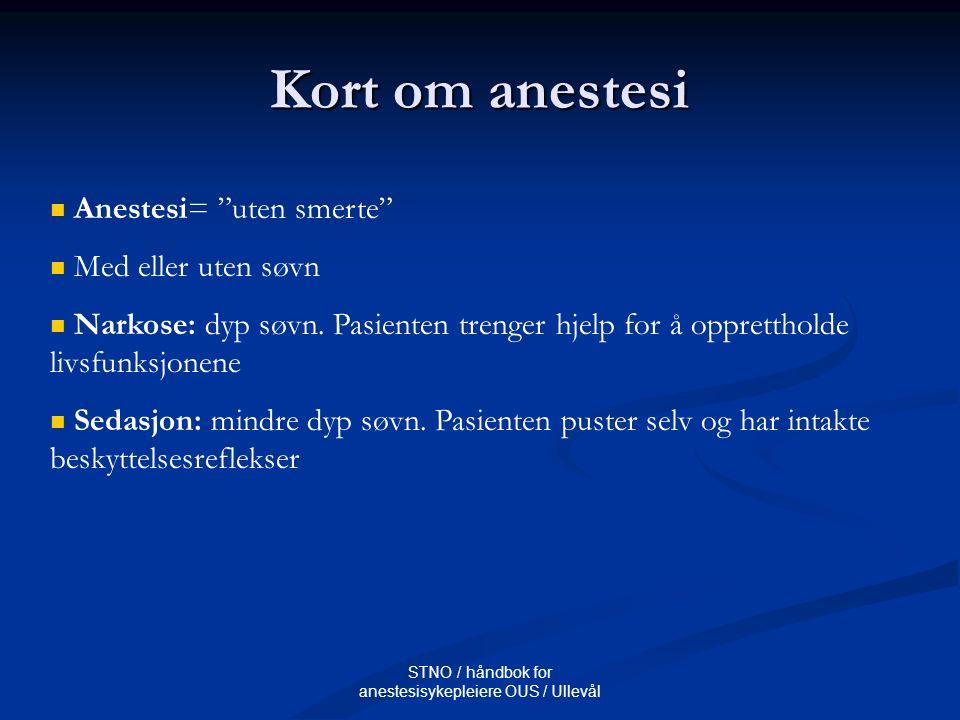 """STNO / håndbok for anestesisykepleiere OUS / Ullevål Kort om anestesi Anestesi= """"uten smerte"""" Med eller uten søvn Narkose: dyp søvn. Pasienten trenger"""
