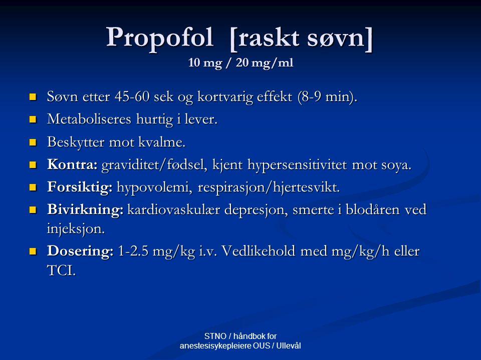 STNO / håndbok for anestesisykepleiere OUS / Ullevål Propofol [raskt søvn] 10 mg / 20 mg/ml Søvn etter 45-60 sek og kortvarig effekt (8-9 min). Søvn e