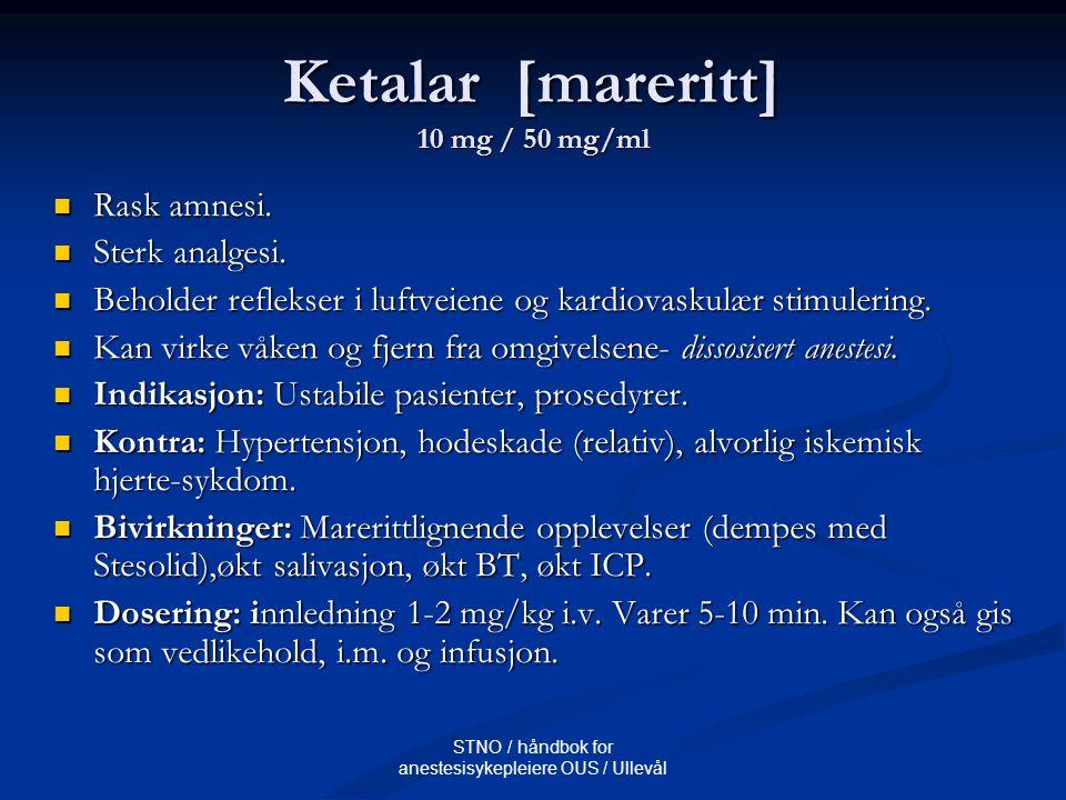 STNO / håndbok for anestesisykepleiere OUS / Ullevål Ketalar [mareritt] 10 mg / 50 mg/ml Rask amnesi. Rask amnesi. Sterk analgesi. Sterk analgesi. Beh