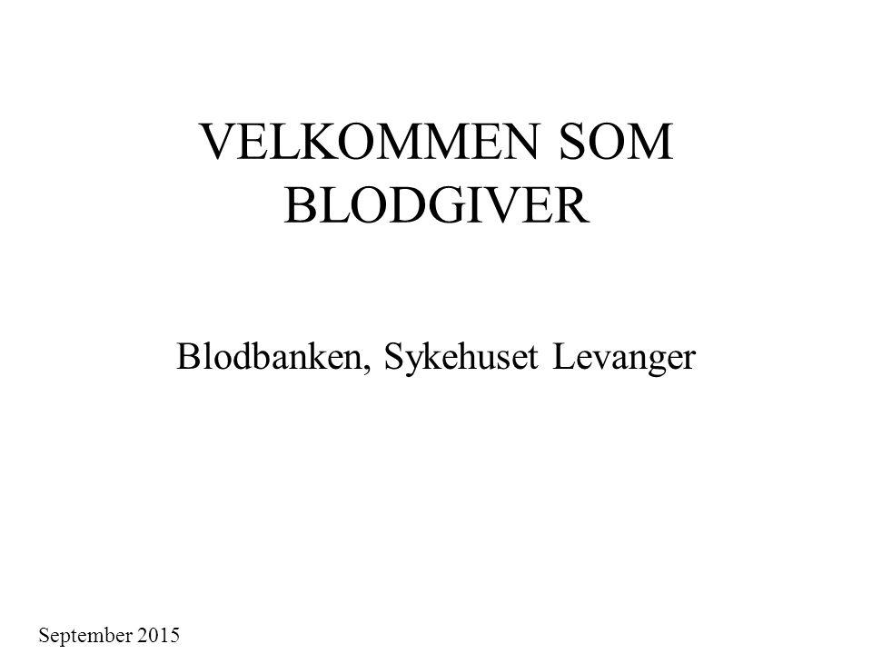 VELKOMMEN SOM BLODGIVER Blodbanken, Sykehuset Levanger September 2015
