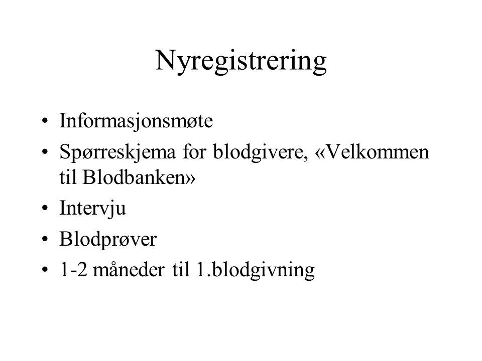 Nyregistrering Informasjonsmøte Spørreskjema for blodgivere, «Velkommen til Blodbanken» Intervju Blodprøver 1-2 måneder til 1.blodgivning