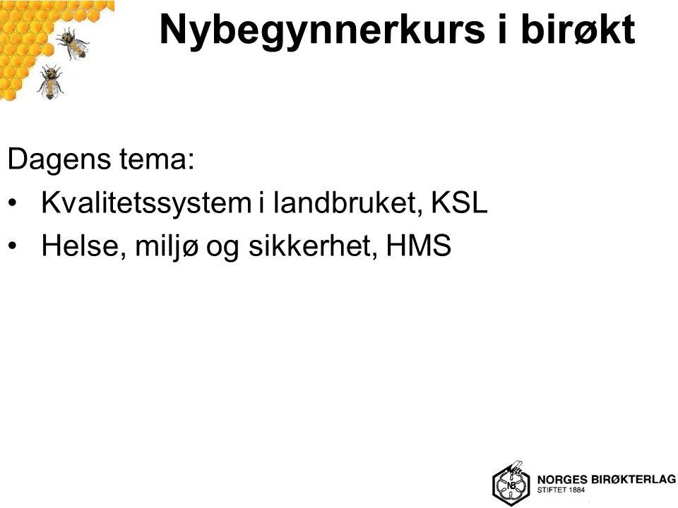 Nybegynnerkurs i birøkt Dagens tema: Kvalitetssystem i landbruket, KSL Helse, miljø og sikkerhet, HMS
