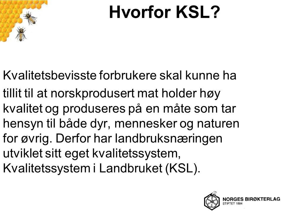 Hvorfor KSL? Kvalitetsbevisste forbrukere skal kunne ha tillit til at norskprodusert mat holder høy kvalitet og produseres på en måte som tar hensyn t