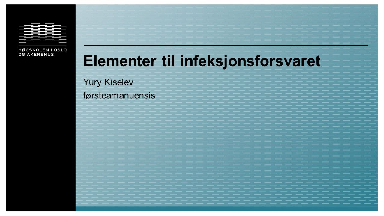 Elementer til infeksjonsforsvaret Yury Kiselev førsteamanuensis