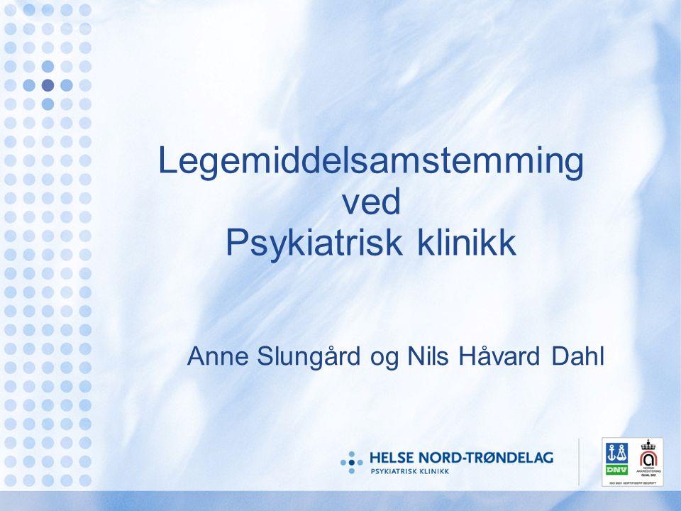 Legemiddelsamstemming ved Psykiatrisk klinikk Anne Slungård og Nils Håvard Dahl