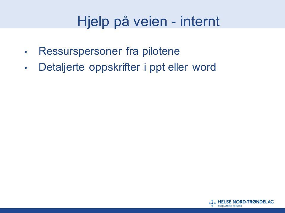 Hjelp på veien - internt Ressurspersoner fra pilotene Detaljerte oppskrifter i ppt eller word
