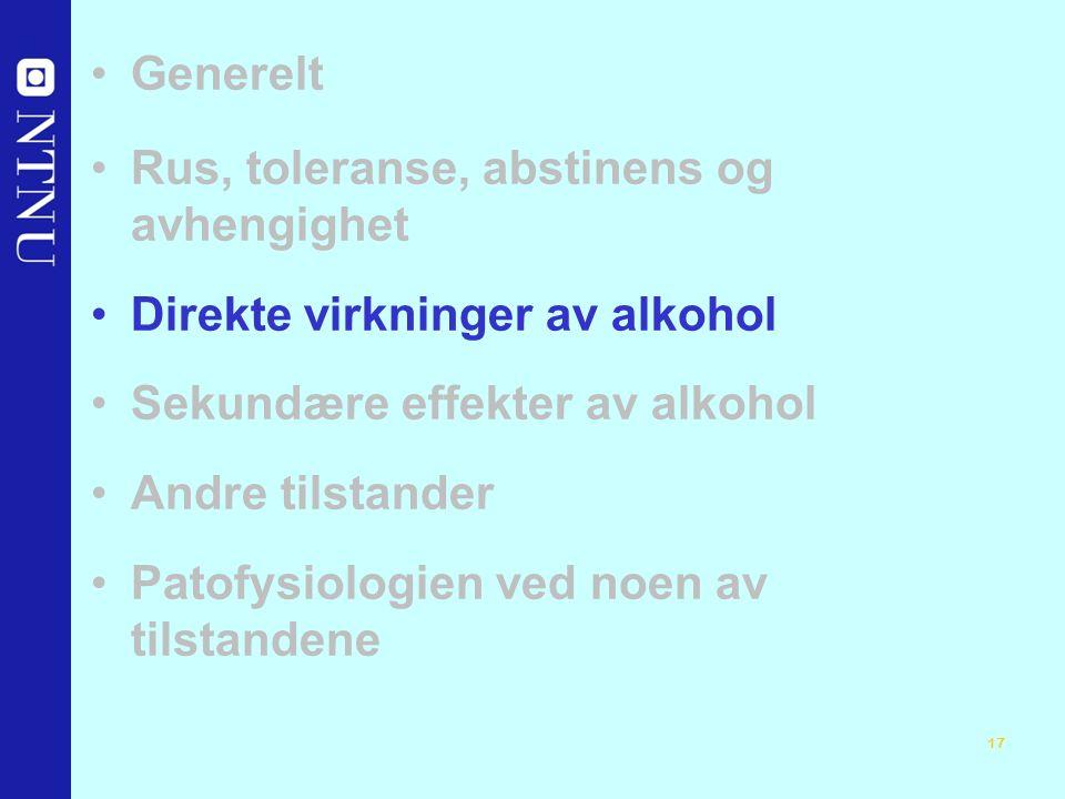 17 Generelt Rus, toleranse, abstinens og avhengighet Direkte virkninger av alkohol Sekundære effekter av alkohol Andre tilstander Patofysiologien ved noen av tilstandene
