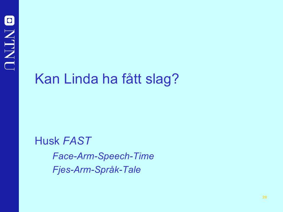 28 Kan Linda ha fått slag Husk FAST Face-Arm-Speech-Time Fjes-Arm-Språk-Tale