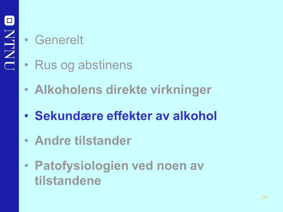 30 Generelt Rus og abstinens Alkoholens direkte virkninger Sekundære effekter av alkohol Andre tilstander Patofysiologien ved noen av tilstandene
