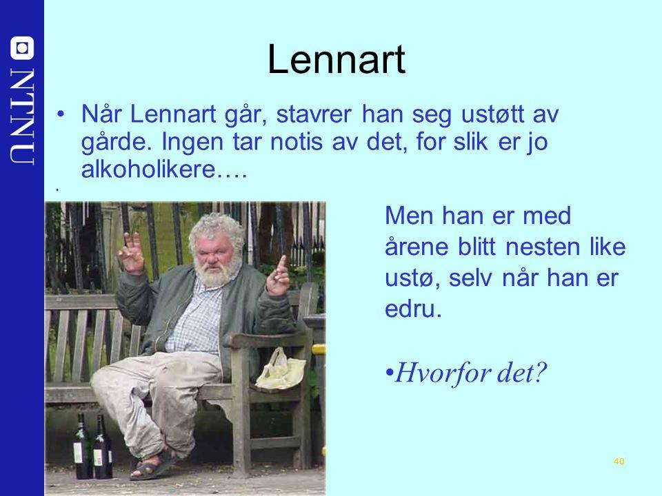 40 Lennart Når Lennart går, stavrer han seg ustøtt av gårde.
