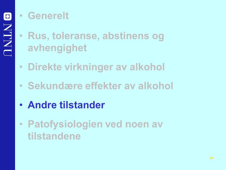 44 Generelt Rus, toleranse, abstinens og avhengighet Direkte virkninger av alkohol Sekundære effekter av alkohol Andre tilstander Patofysiologien ved noen av tilstandene