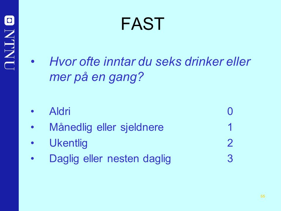 55 FAST Hvor ofte inntar du seks drinker eller mer på en gang.