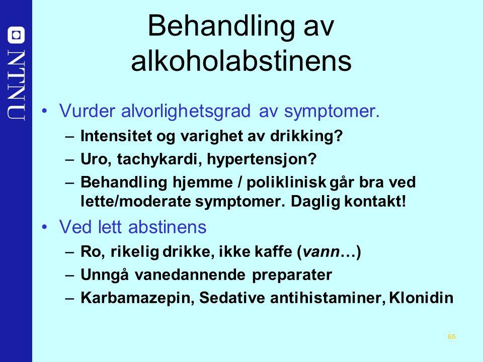 65 Behandling av alkoholabstinens Vurder alvorlighetsgrad av symptomer.