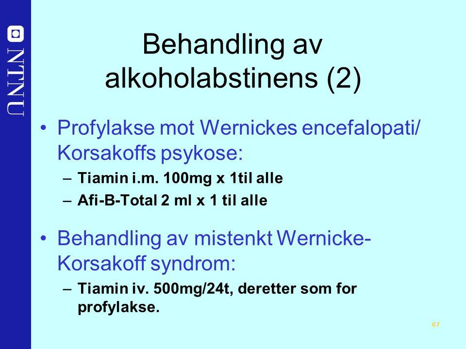 67 Behandling av alkoholabstinens (2) Profylakse mot Wernickes encefalopati/ Korsakoffs psykose: –Tiamin i.m.