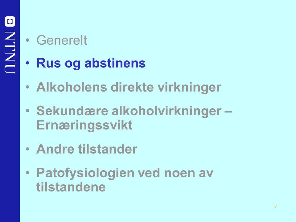 7 Generelt Rus og abstinens Alkoholens direkte virkninger Sekundære alkoholvirkninger – Ernæringssvikt Andre tilstander Patofysiologien ved noen av tilstandene