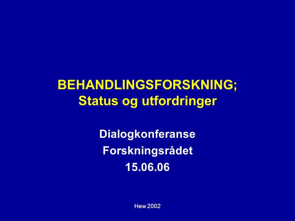 Hew 2002 BEHANDLINGSFORSKNING; Status og utfordringer Dialogkonferanse Forskningsrådet 15.06.06