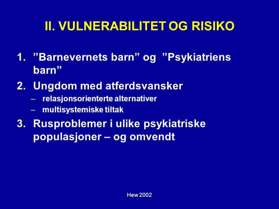 """Hew 2002 II. VULNERABILITET OG RISIKO 1.""""Barnevernets barn"""" og """"Psykiatriens barn"""" 2.Ungdom med atferdsvansker –relasjonsorienterte alternativer –mult"""