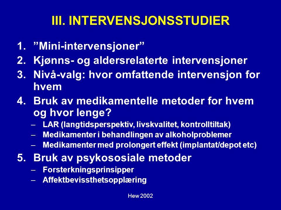 """Hew 2002 III. INTERVENSJONSSTUDIER 1.""""Mini-intervensjoner"""" 2.Kjønns- og aldersrelaterte intervensjoner 3.Nivå-valg: hvor omfattende intervensjon for h"""