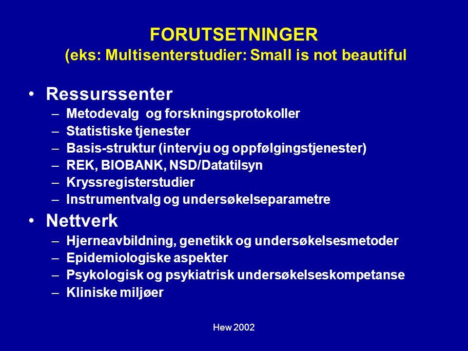 Hew 2002 FORUTSETNINGER (eks: Multisenterstudier: Small is not beautiful Ressurssenter –Metodevalg og forskningsprotokoller –Statistiske tjenester –Ba