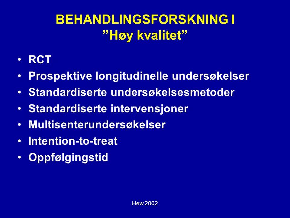 Hew 2002 BEHANDLINGSFORSKNING I Høy kvalitet RCT Prospektive longitudinelle undersøkelser Standardiserte undersøkelsesmetoder Standardiserte intervensjoner Multisenterundersøkelser Intention-to-treat Oppfølgingstid