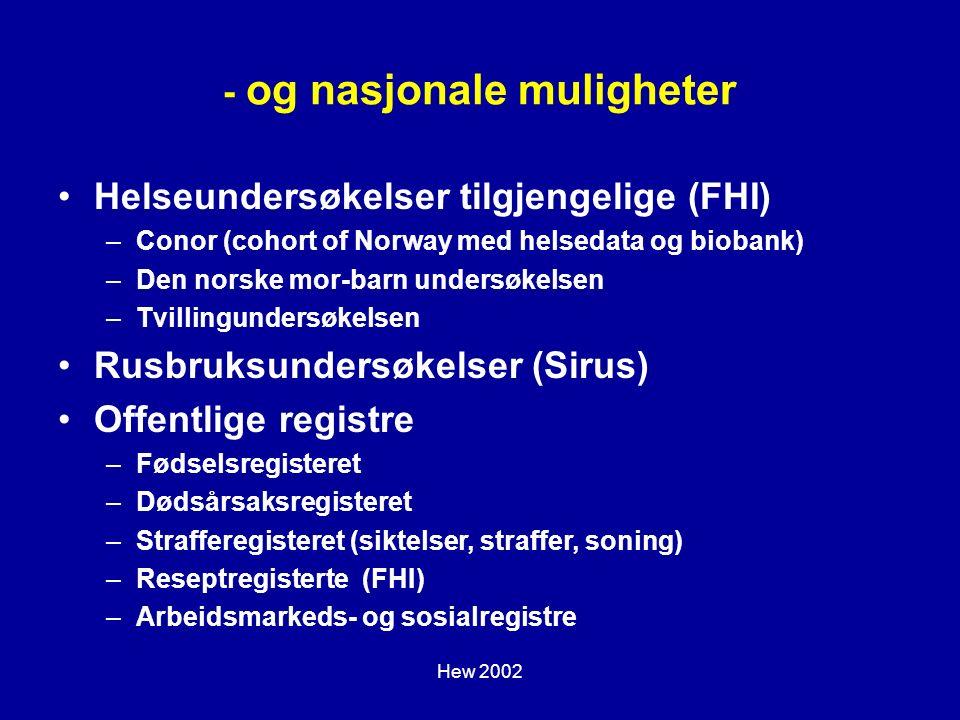 Hew 2002 - og nasjonale muligheter Helseundersøkelser tilgjengelige (FHI) –Conor (cohort of Norway med helsedata og biobank) –Den norske mor-barn unde