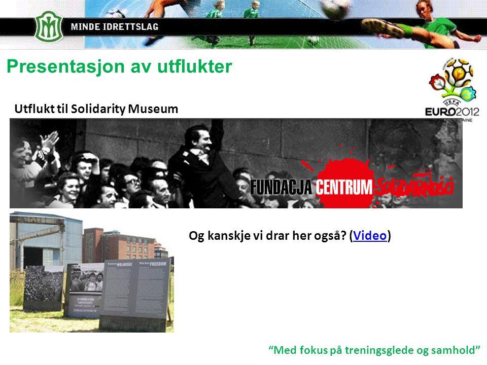 Med fokus på treningsglede og samhold Presentasjon av utflukter Utflukt til Solidarity Museum Og kanskje vi drar her også.