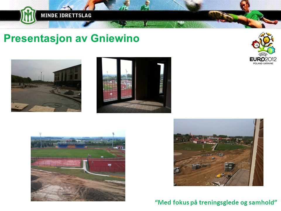 Med fokus på treningsglede og samhold Presentasjon av Gniewino