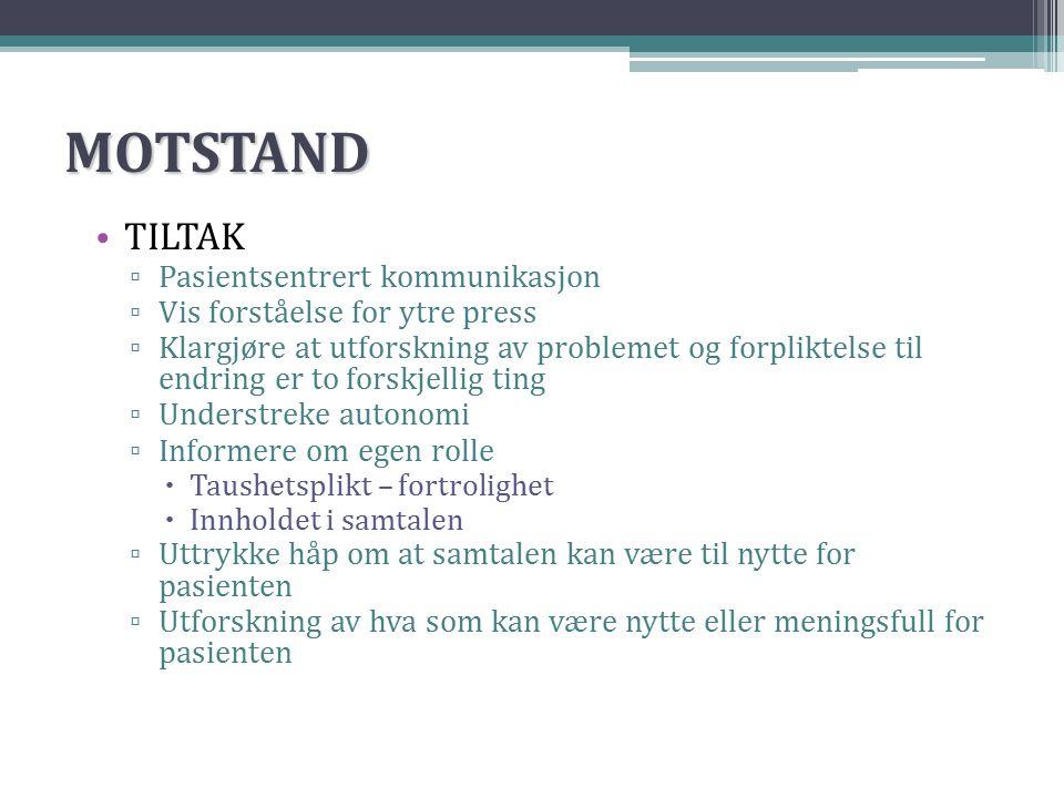 MOTSTAND TILTAK ▫ Pasientsentrert kommunikasjon ▫ Vis forståelse for ytre press ▫ Klargjøre at utforskning av problemet og forpliktelse til endring er
