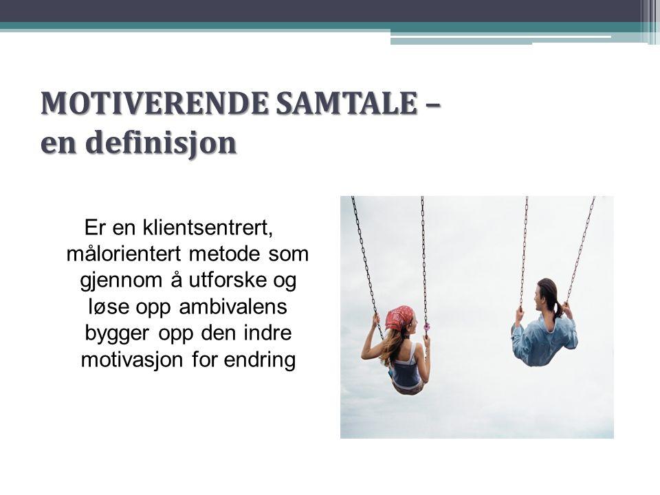 MOTIVERENDE SAMTALE – en definisjon Er en klientsentrert, målorientert metode som gjennom å utforske og løse opp ambivalens bygger opp den indre motiv