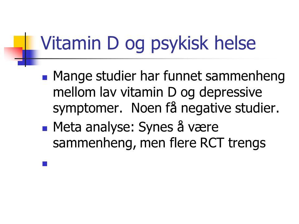 Vitamin D og psykisk helse Mange studier har funnet sammenheng mellom lav vitamin D og depressive symptomer. Noen få negative studier. Meta analyse: S