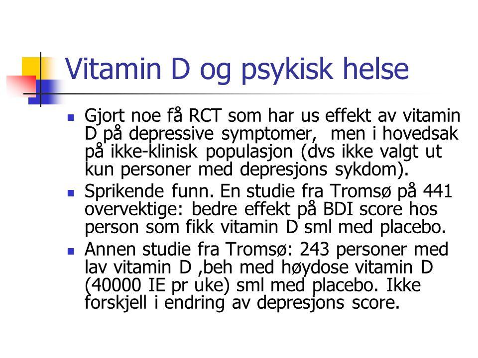 Vitamin D og psykisk helse Gjort noe få RCT som har us effekt av vitamin D på depressive symptomer, men i hovedsak på ikke-klinisk populasjon (dvs ikke valgt ut kun personer med depresjons sykdom).
