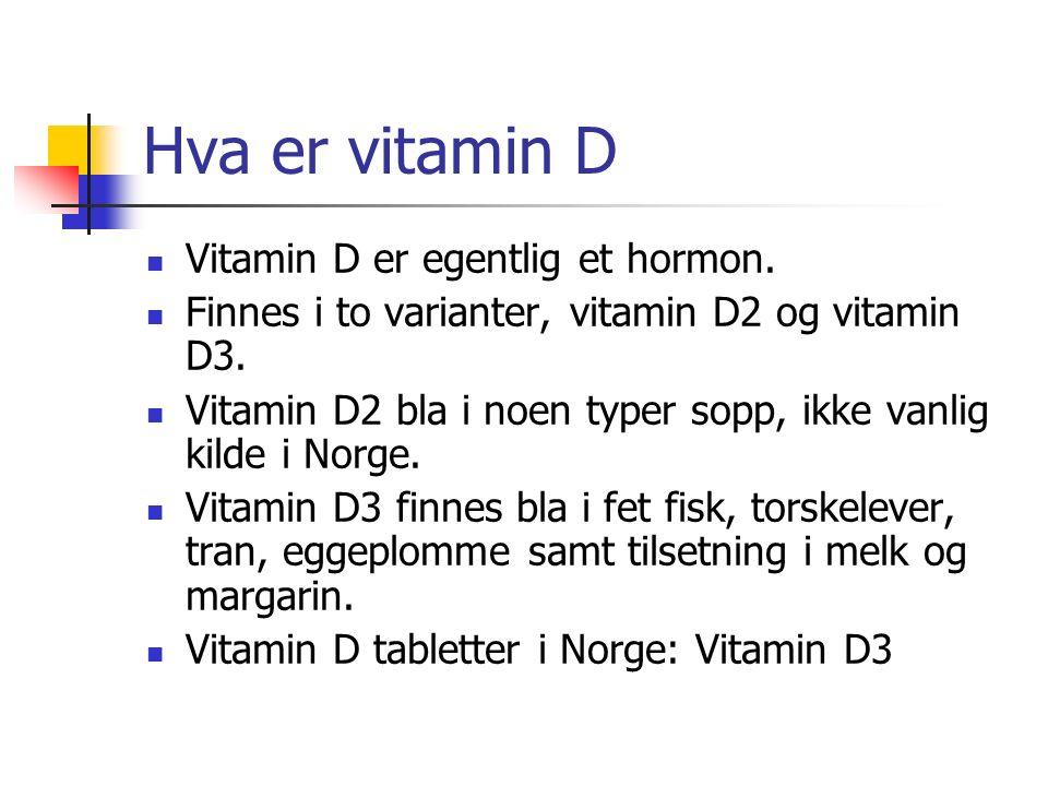 Hva er vitamin D Vitamin D er egentlig et hormon. Finnes i to varianter, vitamin D2 og vitamin D3. Vitamin D2 bla i noen typer sopp, ikke vanlig kilde