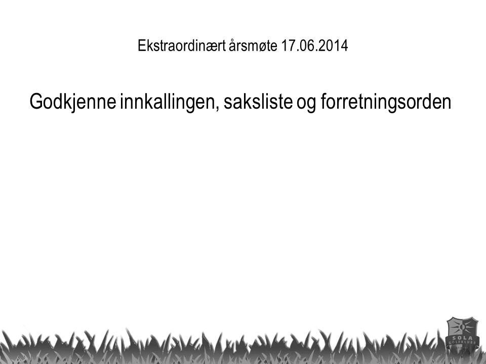 Ekstraordinært årsmøte 17.06.2014 Godkjenne innkallingen, saksliste og forretningsorden