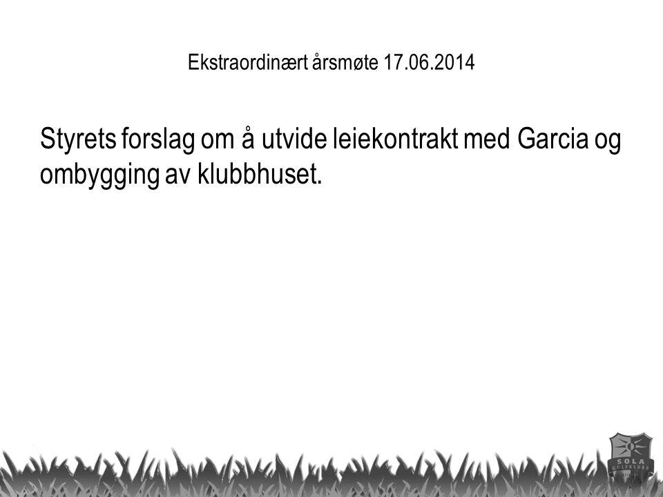 Ekstraordinært årsmøte 17.06.2014 Styrets forslag om å utvide leiekontrakt med Garcia og ombygging av klubbhuset.
