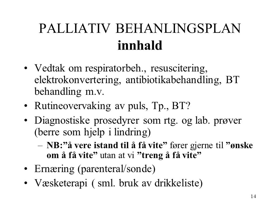 14 PALLIATIV BEHANLINGSPLAN innhald Vedtak om respiratorbeh., resuscitering, elektrokonvertering, antibiotikabehandling, BT behandling m.v. Rutineover