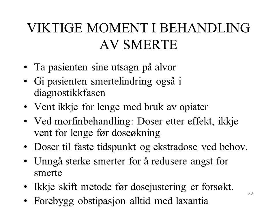22 VIKTIGE MOMENT I BEHANDLING AV SMERTE Ta pasienten sine utsagn på alvor Gi pasienten smertelindring også i diagnostikkfasen Vent ikkje for lenge me