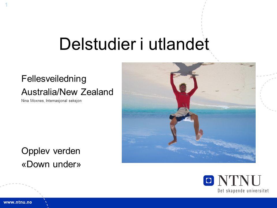1 Delstudier i utlandet Fellesveiledning Australia/New Zealand Nina Moxnes, Internasjonal seksjon Opplev verden «Down under»