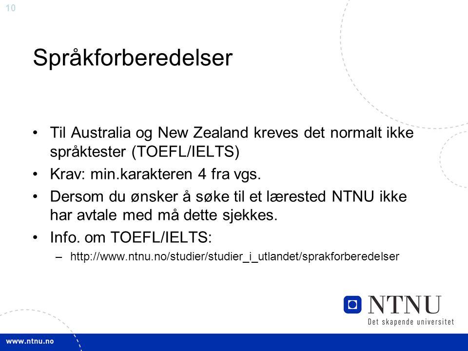 10 Språkforberedelser Til Australia og New Zealand kreves det normalt ikke språktester (TOEFL/IELTS) Krav: min.karakteren 4 fra vgs. Dersom du ønsker